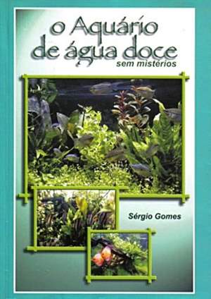 O Aquário de Água Doce sem Mistério (Sergio Gomes)