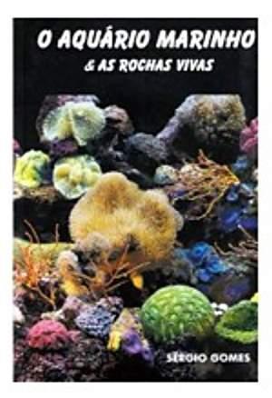 O Aquário Marinho e as Rochas Vivas (Sergio Gomes)